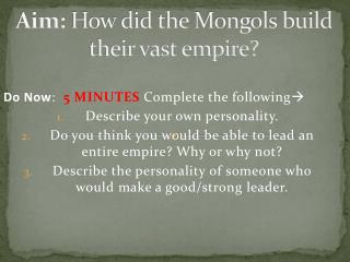 Aim:  How did the Mongols build their vast empire?