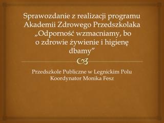 Przedszkole Publiczne w Legnickim Polu Koordynator Monika Fesz