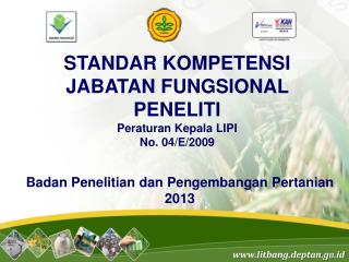 STANDAR KOMPETENSI JABATAN FUNGSIONAL PENELITI Peraturan Kepala LIPI  No. 04/E/2009