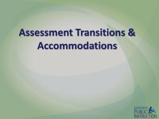 Assessment Transitions & Accommodations