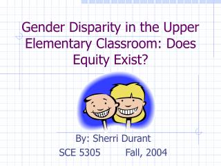 Gender Disparity in the Upper Elementary Classroom: Does Equity Exist