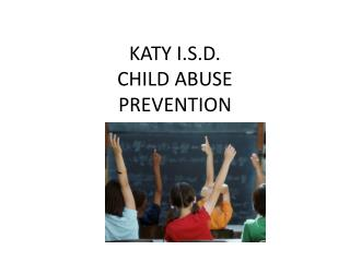 KATY I.S.D. CHILD ABUSE PREVENTION