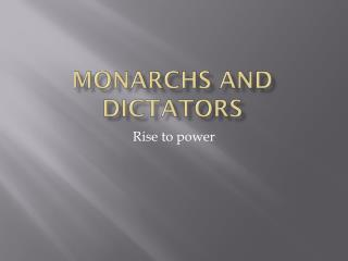 Monarchs  and Dictators