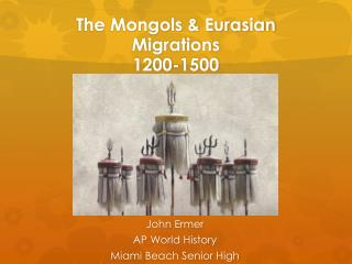 The Mongols & Eurasian Migrations 1200-1500