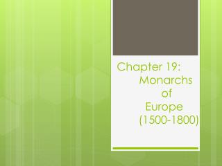 Chapter 19:  Monarchs  of    Europe        (1500-1800)