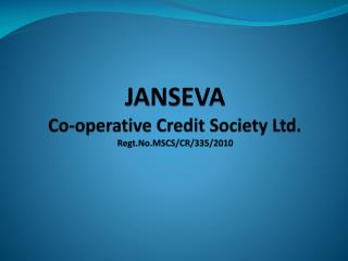 JANSEVA  Co-operative Credit Society Ltd. Regt.No.MSCS /CR/335/2010