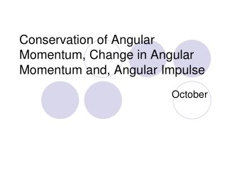 Conservation of Angular Momentum, Change in Angular Momentum and, Angular Impulse