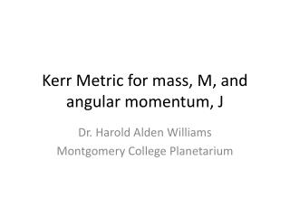Kerr Metric for mass, M, and angular momentum, J