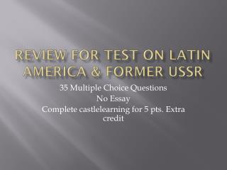Review for Test on Latin  america  & former  ussr