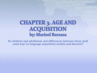 CHAPTER 3. AGE AND ACQUISITION by: Marisol Barraza