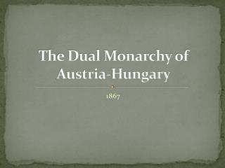 The Dual Monarchy of  Austria-Hungary