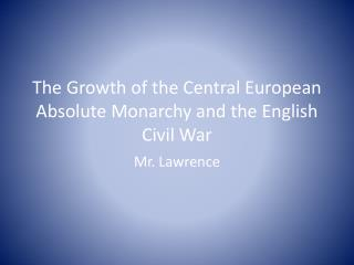 The Growth of the Central European Absolute Monarchy and the English Civil War