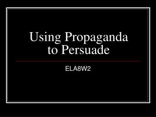 Using Propaganda to Persuade