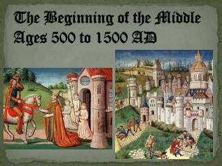 The Beginning of the Middle Ages 500 to 1500 AD