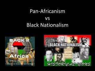 Pan-Africanism  vs Black Nationalism