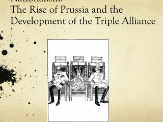 Nationalism:  The Rise of Prussia and the   Development of the Triple Alliance