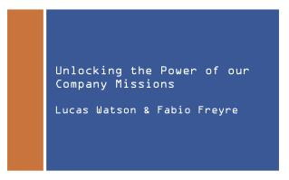 Unlocking the Power of our  Company Missions Lucas Watson & Fabio  Freyre