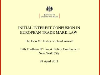INITIAL INTEREST CONFUSION IN EUROPEAN TRADE MARK LAW    The Hon Mr Justice Richard Arnold  19th Fordham IP Law  Policy