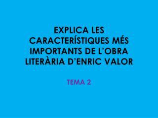 EXPLICA LES CARACTERÍSTIQUES MÉS IMPORTANTS DE L'OBRA LITERÀRIA D'ENRIC VALOR