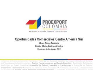 Oportunidades Comerciales Centro América Sur Álvaro Gómez Escalante