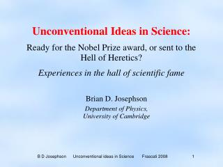 Unconventional Ideas in Science: Ready for the Nobel Prize award, or sent to the Hell of Heretics Experiences in the hal