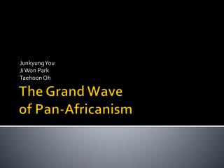 The Grand Wave of Pan- Africanism