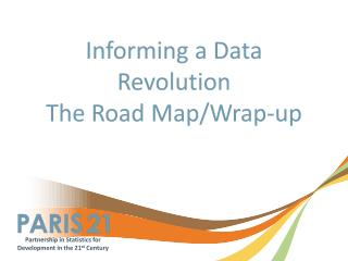 Informing a Data Revolution The Road Map/Wrap-up