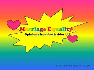 M a r r i a g e E q u a l i t y Opinions from both sides  