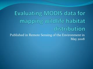 Evaluating MODIS data for mapping wildlife habitat distribution