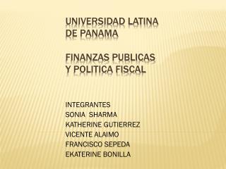 UNIVERSIDAD LATINA DE PANAMA FINANZAS PUBLICAS Y POLITICA FISCAL