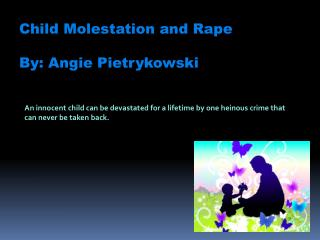 Child Molestation and Rape By :  Angie  Pietrykowski