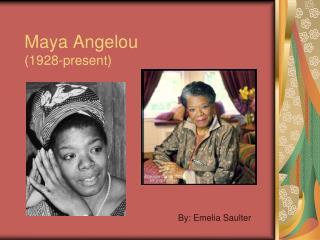 Maya Angelou (1928-present)