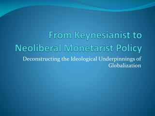 From  Keynesianist  to Neoliberal Monetarist Policy