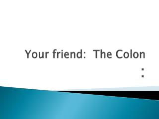 Your friend:  The Colon