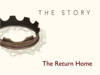 The  R eturn Home