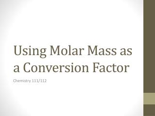 Using Molar Mass as a Conversion Factor