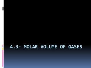 4.3- Molar Volume of Gases