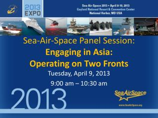 Sea-Air-Space Panel Session: Engaging in Asia:  Operating on Two Fronts
