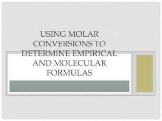 Using molar conversions to determine Empirical and Molecular Formulas