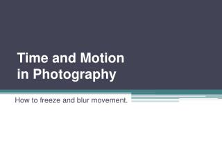 Time and Motion  in  Photography