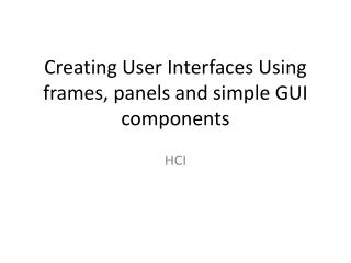 Creating User Interfaces Using frames, panels and simple GUI components