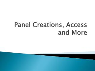 Panel Creations, Access and More