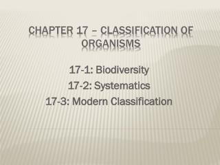 CHAPTER 17 – CLASSIFICATION OF  ORGANiSMS
