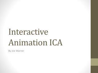 Interactive Animation ICA