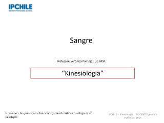 Sangre Professor : Verónica Pantoja . Lic. MSP.