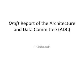 Draft  Report  of the Architecture and Data Committee (ADC)