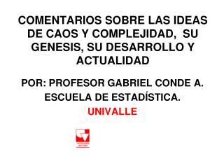 COMENTARIOS SOBRE LAS IDEAS DE CAOS Y COMPLEJIDAD,  SU GENESIS, SU DESARROLLO Y ACTUALIDAD