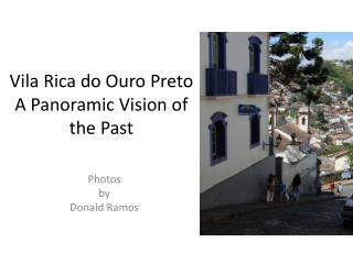 Vila Rica do  Ouro Preto A Panoramic Vision of the Past