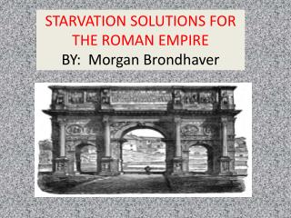 STARVATION SOLUTIONS FOR THE ROMAN EMPIRE BY:  Morgan Brondhaver