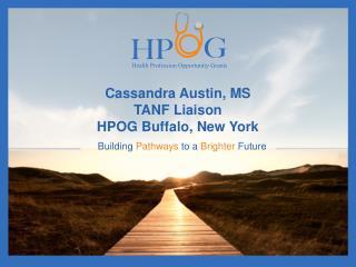 Cassandra Austin, MS TANF Liaison HPOG Buffalo, New York
